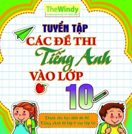 Tải sách: Tuyển Tập Các Đề Thi Tiếng Anh Vào Lớp 10 – The Windy (mới nhất)