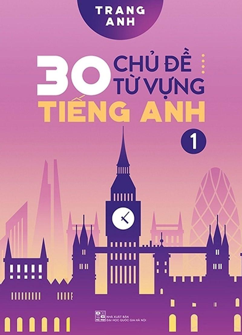 Tải sách: 30 chủ đề từ vựng tiếng anh 1 – Cô Trang Anh