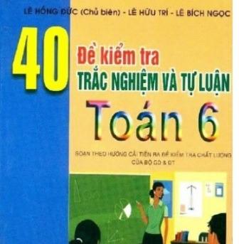 Tải sách: 40 Đề Kiểm Tra Trắc Nghiệm Và Tự Luận Toán 6