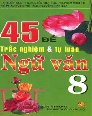 Tải sách: 45 Đề Trắc Nghiệm Và Tự Luận Ngữ Văn 8