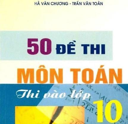 Tải sách: 50 Đề Thi Môn Toán Thi Vào Lớp 10