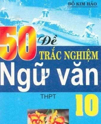 Tải sách: 50 Đề Trắc Nghiệm Ngữ Văn 10
