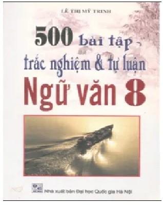 Tải sách: 500 Bài Tập Trắc Nghiệm và Tự Luận Ngữ Văn 8