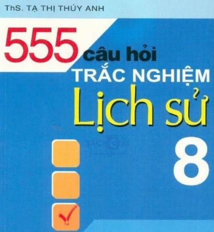 Tải sách: 555 Câu Hỏi Trắc Nghiệm Lịch Sử Lớp 8