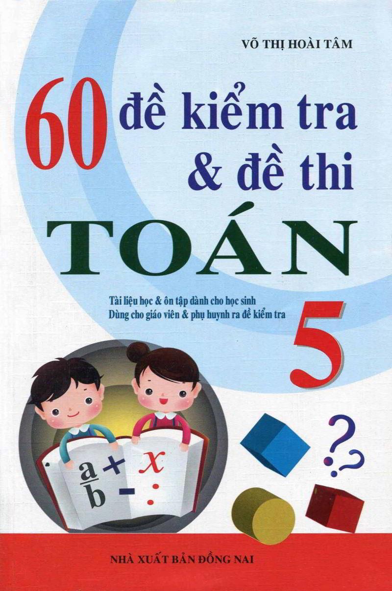 Tải sách: 60 Đề Kiểm Tra Và Đề Thi Toán 5 – Võ Thị Hoài Tâm
