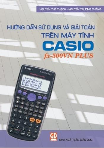Tải sách: Hướng Dẫn Sử Dụng Và Giải Toán Trên Máy Tính Casio Fx-500vn Plus