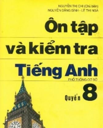 Tải sách: Ôn Tập Và Kiểm Tra Tiếng Anh Quyển 8