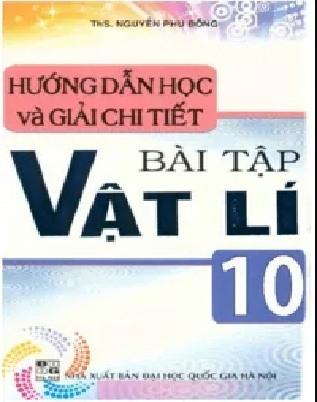 Tải sách: Hướng Dẫn Học Và Giải Chi Tiết Bài Tập Vật Lý 10