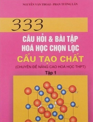 Tải sách: 333 Câu Hỏi và Bài Tập Hoá Học Chọn Lọc Tập 1, Tập 2