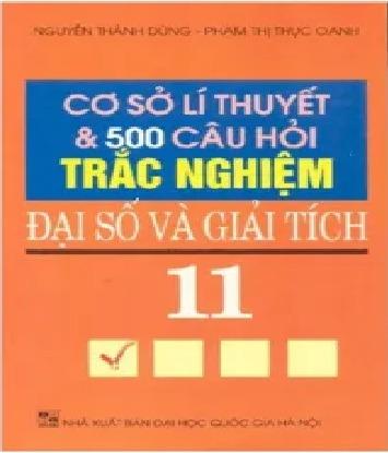 Tải sách: Cơ Sở Lý Thuyết và 500 Câu Hỏi Trắc Nghiệm Đại Số Và Giải Tích 11