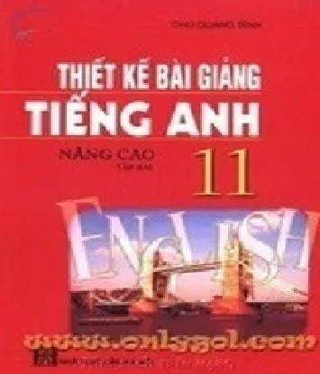 Tải sách: Thiết Kế Bài Giảng Tiếng Anh 11 Nâng Cao Tập 2