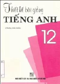 Tải sách: Thiết Kế Bài Giảng Tiếng Anh 12