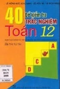 Tải sách: 40 Đề Kiểm Tra Trắc Nghiệm Toán 12