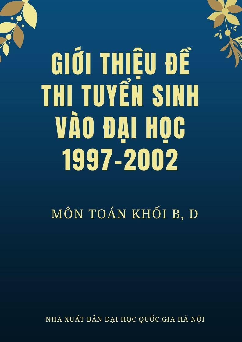 Tải sách: Giới Thiệu Đề Thi Tuyển Sinh Vào Đại Học 1997-2002 Môn Toán Khối B, D