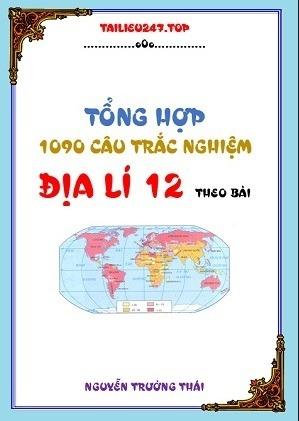 Tải sách: Tổng Hợp 1090 Câu Trắc Nghiệm Địa Lí 12 Theo Bài
