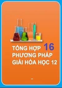 Tải sách: Tổng Hợp 16 Phương Pháp Giải Bài Tập Hóa Học 12