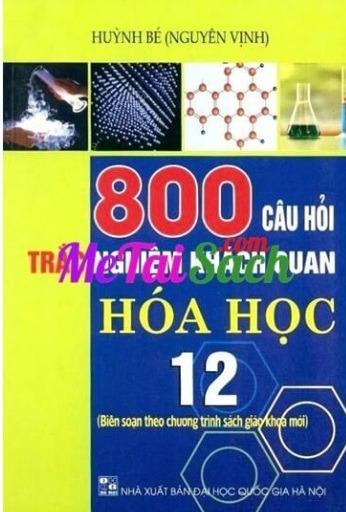 Tải sách: 800 Câu Hỏi Trắc Nghiệm Khách Quan Hóa Học 12