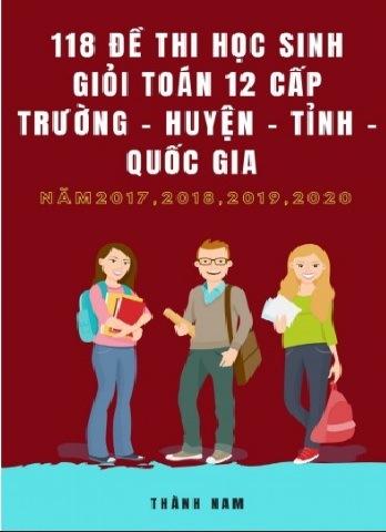 Tải sách: 118 Đề Thi Học Sinh Giỏi Toán 12 Cấp Trường Huyện Tỉnh Quốc Gia 2017-2018-2019-2020