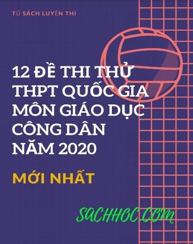 Tải sách: 12 Đề Thi THPT Quốc Gia Môn Giáo Dục Công Dân Năm 2020