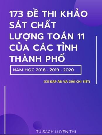 Tải sách: 173 Đề Thi Khảo Sát Chất Lượng Toán 11 Của Các Tỉnh Thành Phố 2018-2019-2020