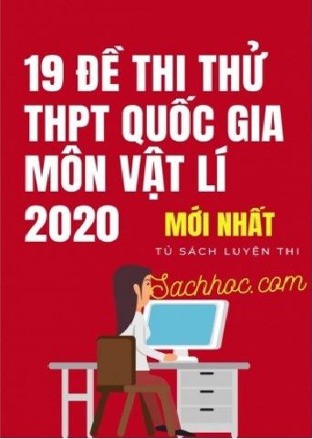 Tải sách: 19 Đề Thi Thử THPT Quốc Gia Môn Vật Lý Năm 2020