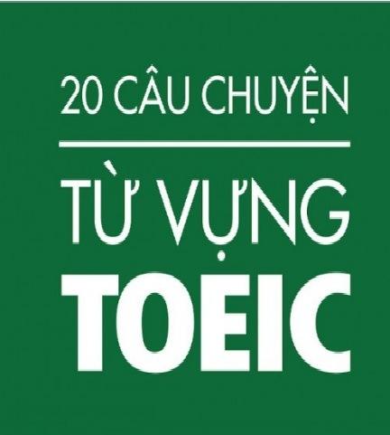 Tải sách: 20 Câu Chuyện Từ Vựng Toeic
