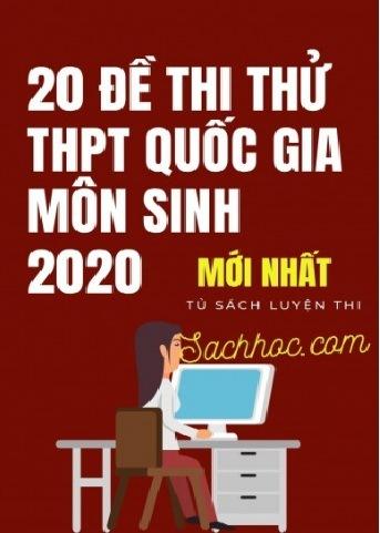 Tải sách: 20 Đề Thi Thử THPT Quốc Gia Môn Sinh Năm 2020 (Mới nhất)