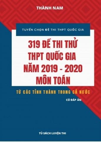 Tải sách: 319 Đề Thi Thử THPT Quốc Gia 2019 – 2020 Môn Toán – Có Đáp Án