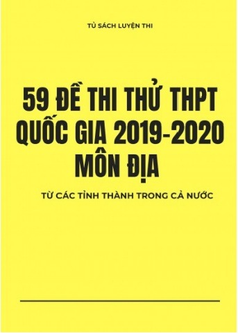 Tải sách: 59 Đề Thi Thử THPT Quốc Gia 2019-2020 Môn Địa Lí