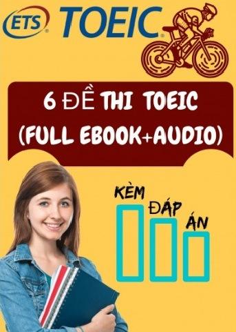 Tải sách: 6 Đề Thi Toeic ( Full Ebook + Audio ) Kèm Đáp Án