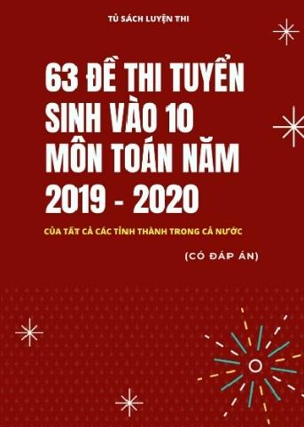 Tải sách: 63 Đề Thi Tuyển Sinh Vào 10 Môn Toán Năm 2019-2020(Có Đáp Án )