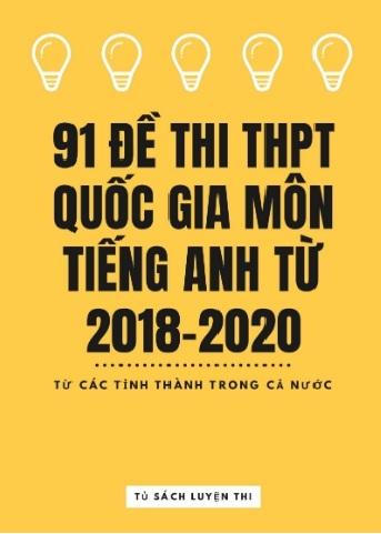 Tải sách: 91 Đề Thi THPT Quốc  Gia Môn Tiếng Anh Từ Năm 2018 Đến 2020