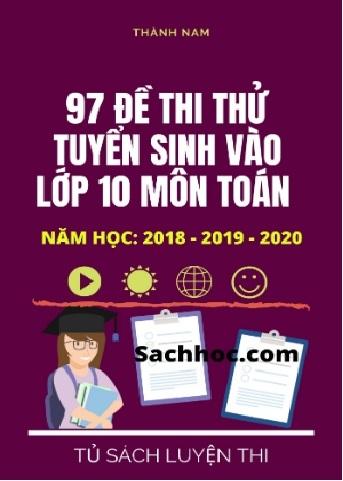 Tải sách: 97 Đề Thi Thử Tuyển Sinh Vào Lớp 10 Môn Toán Năm Học 2018-2019-2020