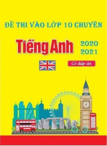 Tải sách: Đề Thi Thử Vào Lớp 10 Chuyên Tiếng Anh Năm 2020-2020 (Có Đáp Án )