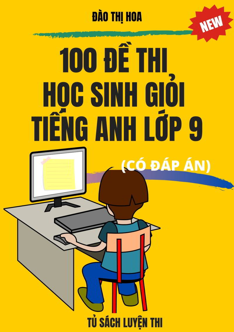 Tải sách: 100 đề thi học sinh giỏi tiếng anh lớp 9 (Có đáp án)
