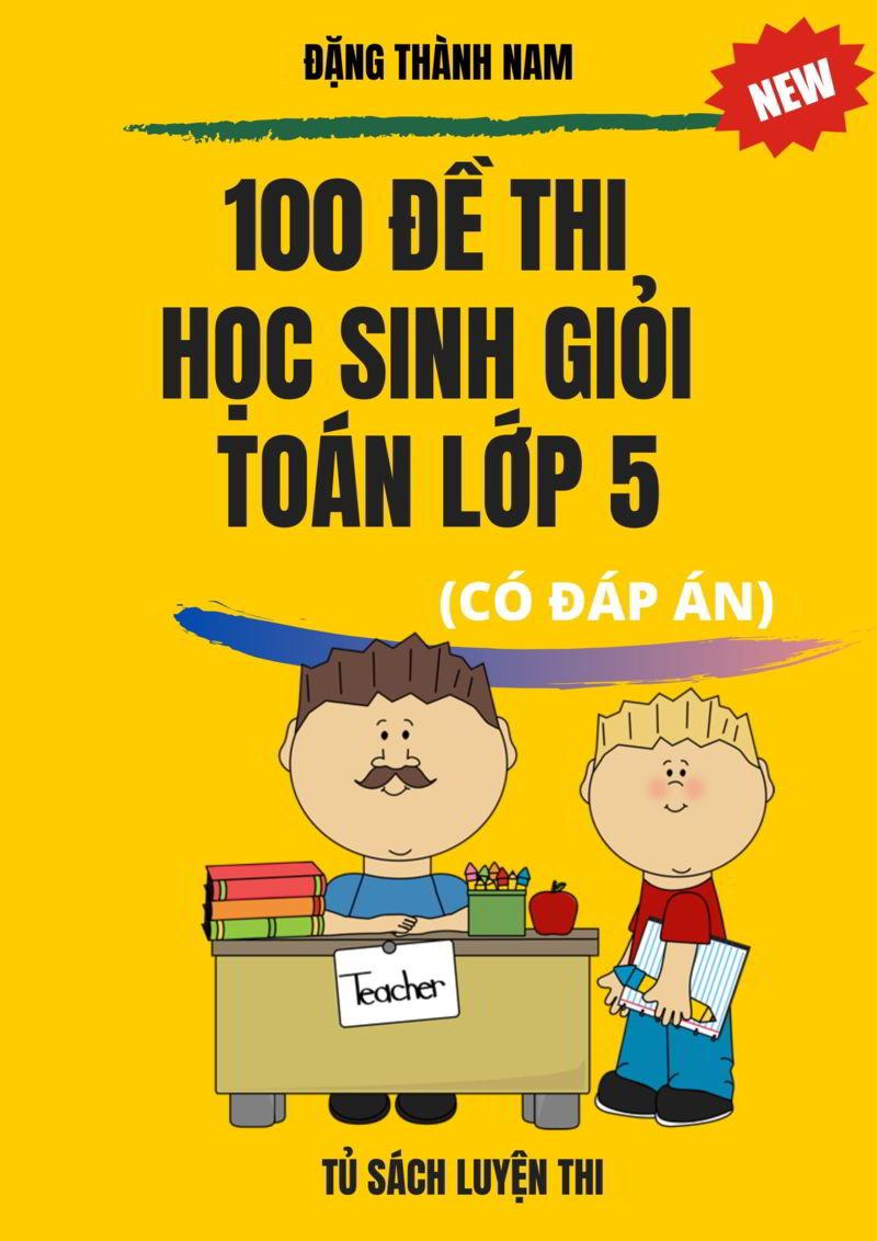Tải sách: 100 đề thi học sinh giỏi toán 5 (Có đáp án)