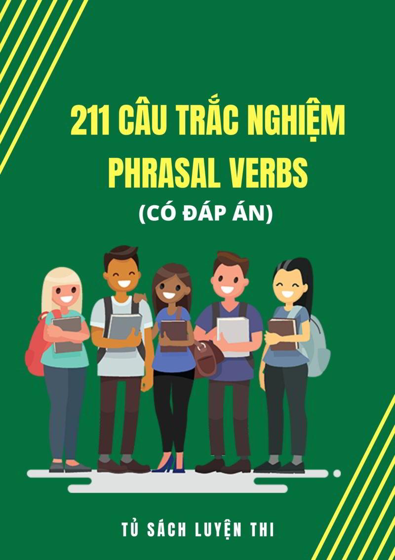 Tải sách: 211 câu trắc nghiệm phrasal verbs (có đáp án)
