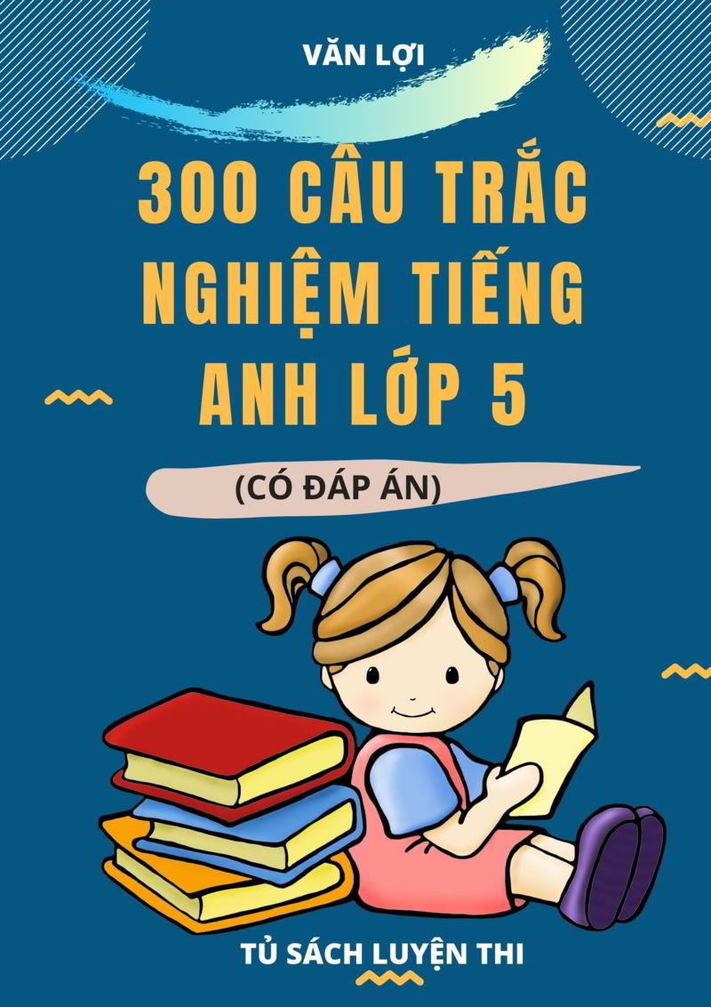 Tải sách: 300 câu trắc nghiệm tiếng anh lớp 5