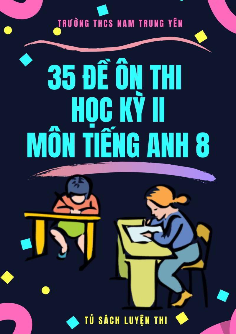Tải sách: 35 đề ôn thi học kỳ 2 môn tiếng anh 8