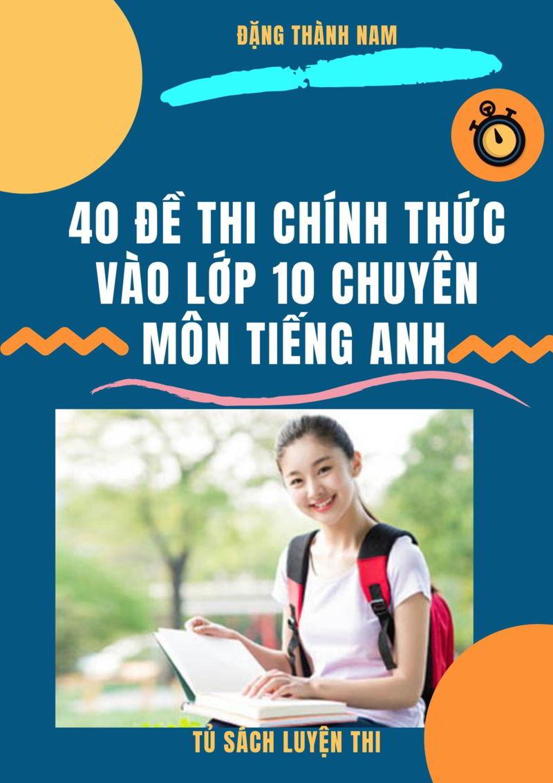 Tải sách: 40 đề thi chính thức vào lớp 10 chuyên môn tiếng anh