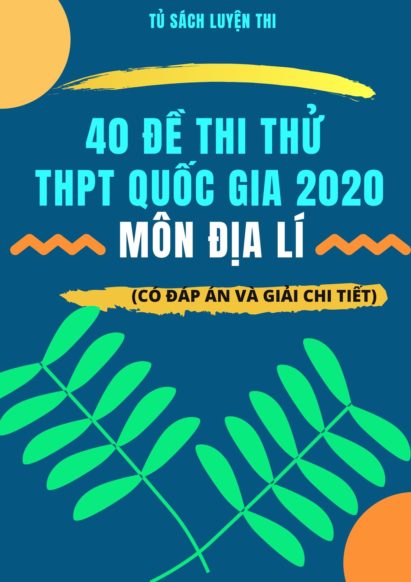 Tải sách: 40 đề thi thử THPT Quốc Gia 2020 môn địa lí