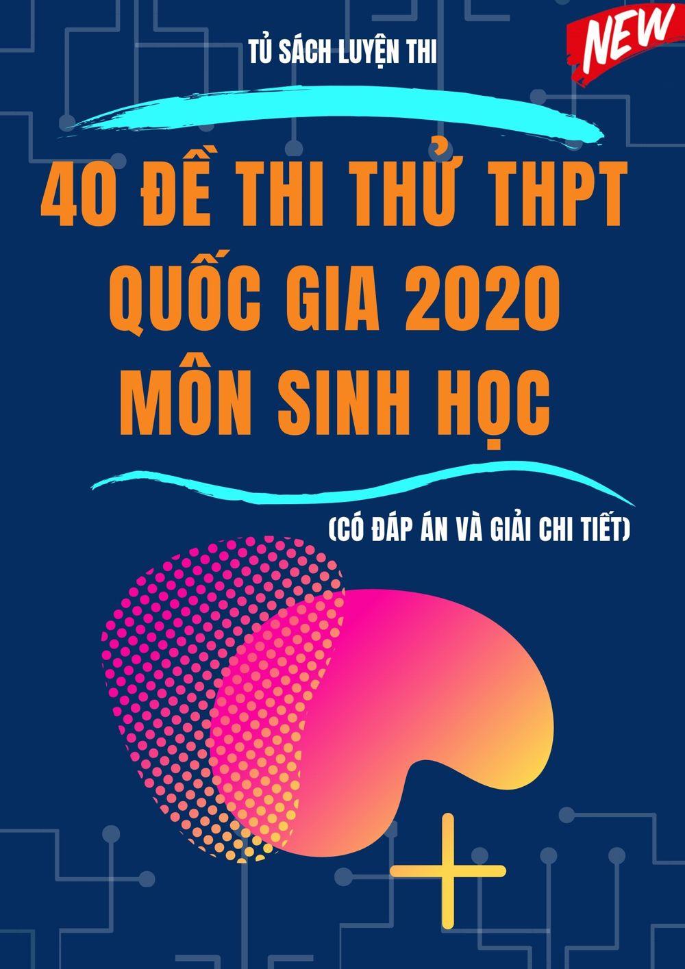 Tải sách: 40 đề thi thử THPT Quốc Gia 2020 môn sinh học
