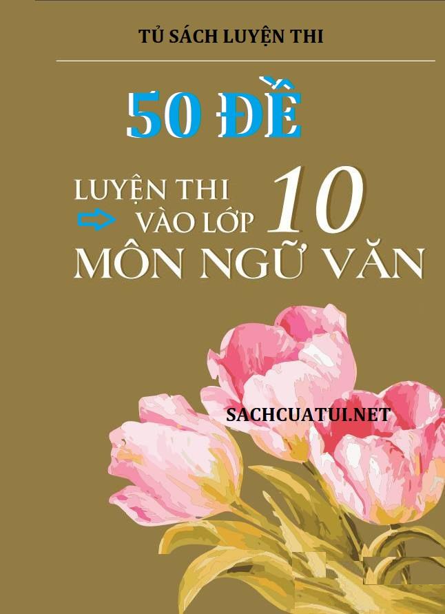 Tải sách: 50 đề ôn luyện thi vào lớp 10 môn ngữ văn