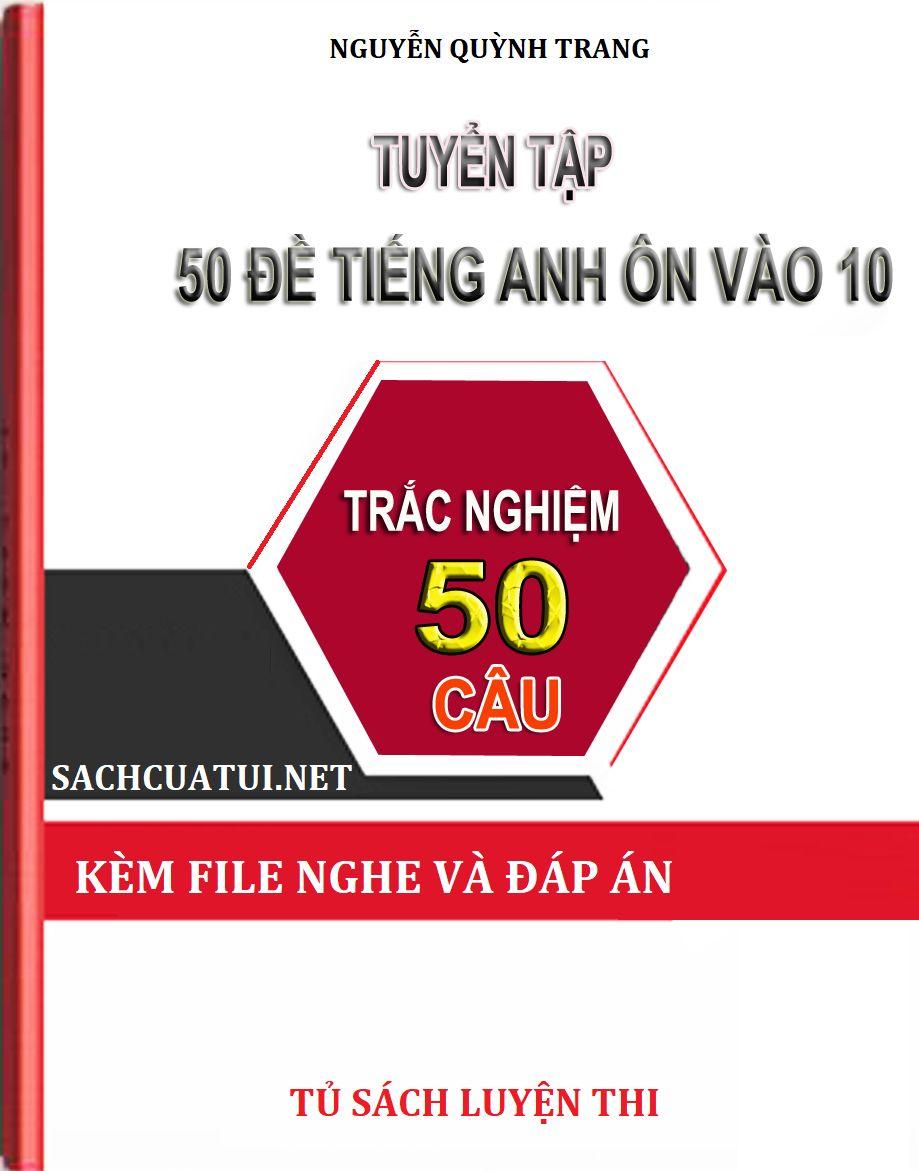 Tải sách: 50 đề luyện thi vào lớp 10 môn tiếng anh (Kèm audio và đáp án)
