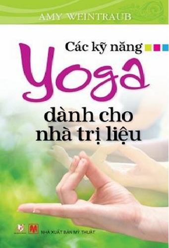Tải sách: Các Kỹ Năng Yoga Dành Cho Nhà Trị Liệu