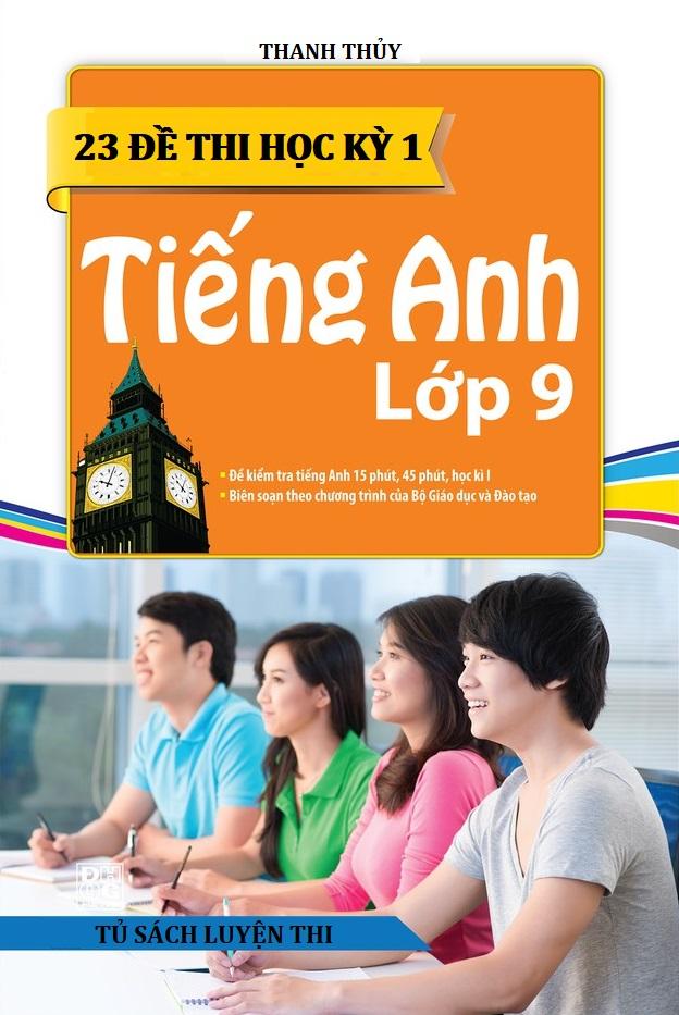Tải sách: 23 đề kiểm tra học kỳ 1 môn tiếng anh lớp 9