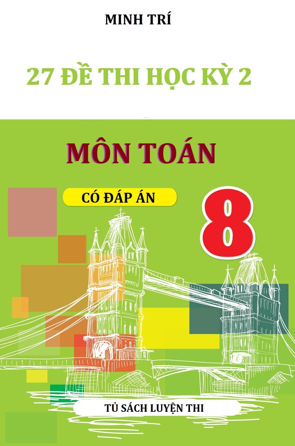 Tải sách: 27 đề thi học kỳ 2 môn toán lớp 8