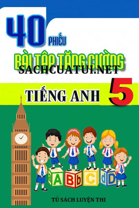 Tải sách: 40 Phiếu bài tập tăng cường tiếng anh lớp 5