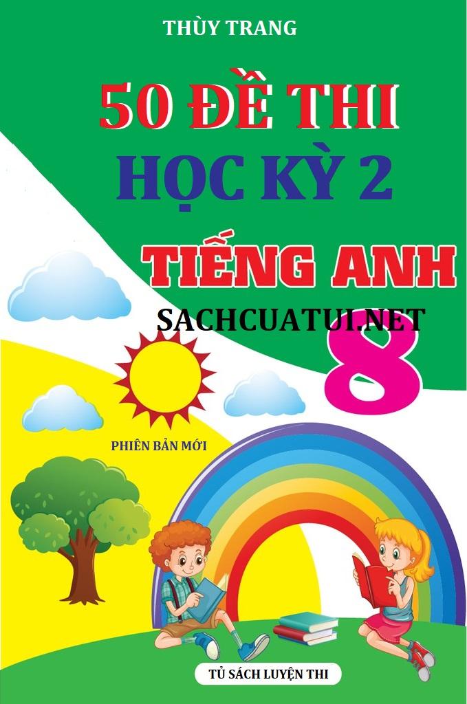 Tải sách: 50 đề thi học kỳ 2 môn Tiếng Anh lớp 8 mới nhất