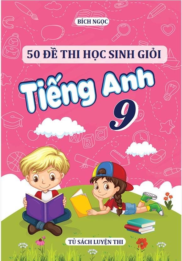 Tải sách: 50 đề thi học sinh giỏi tiếng anh 9